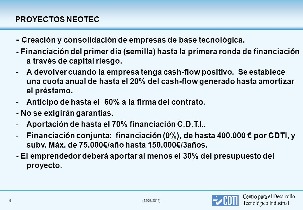 5(12/03/2014) 1ª Asistencia Proyectos NEOTEC idea empresarial Idea innovadora Detección y formalización de proyectos Formación y Asesoramiento Crédito