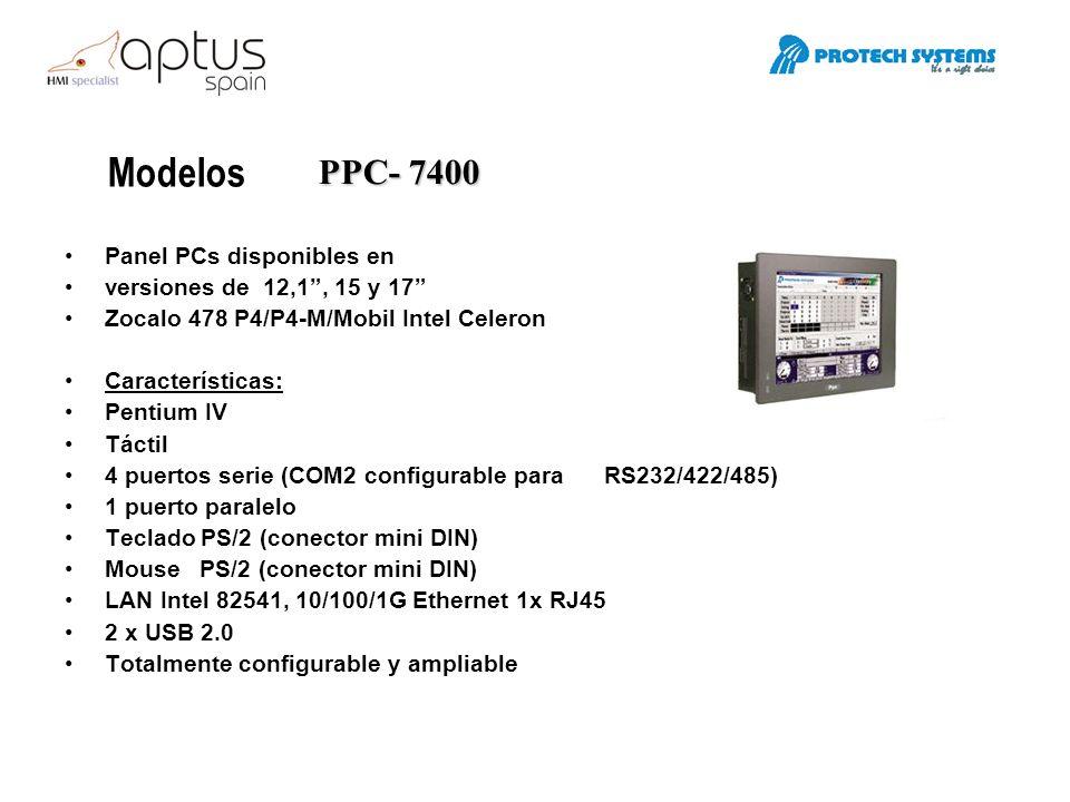 Modelos PPC- 7400 Panel PCs disponibles en versiones de 12,1, 15 y 17 Zocalo 478 P4/P4-M/Mobil Intel Celeron Características: Pentium IV Táctil 4 puer