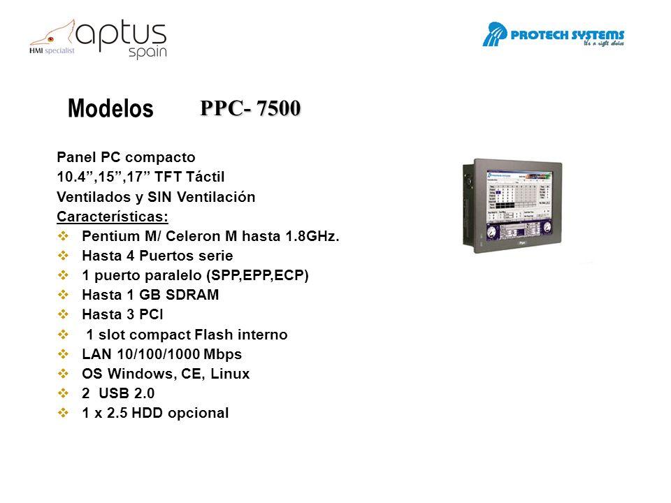 Modelos Panel PC compacto 10.4,15,17 TFT Táctil Ventilados y SIN Ventilación Características: Pentium M/ Celeron M hasta 1.8GHz. Hasta 4 Puertos serie