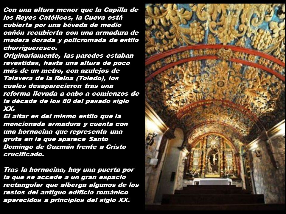 Atravesamos la puerta clasicista y estaremos en la Cueva de Santo Domingo, una capilla interior de planta rectangular de 9,80 por 4,20 metros.