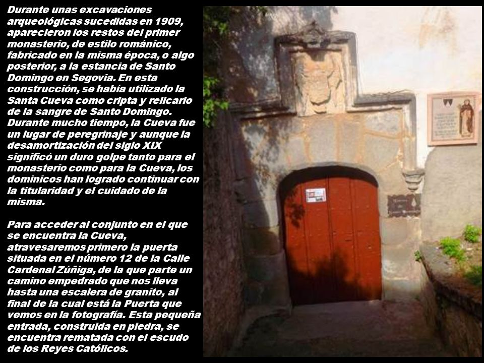 El monasterio original se construyó a los pies de la Santa Cueva y cuando los Reyes Católicos ofrecieron a los dominicos construirle otro mayor en el