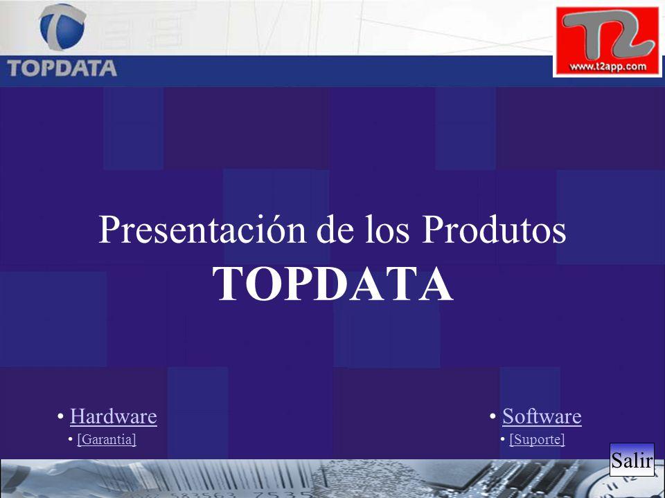 Presentación de los Produtos TOPDATA Hardware Software Salir [Garantia] [Suporte]