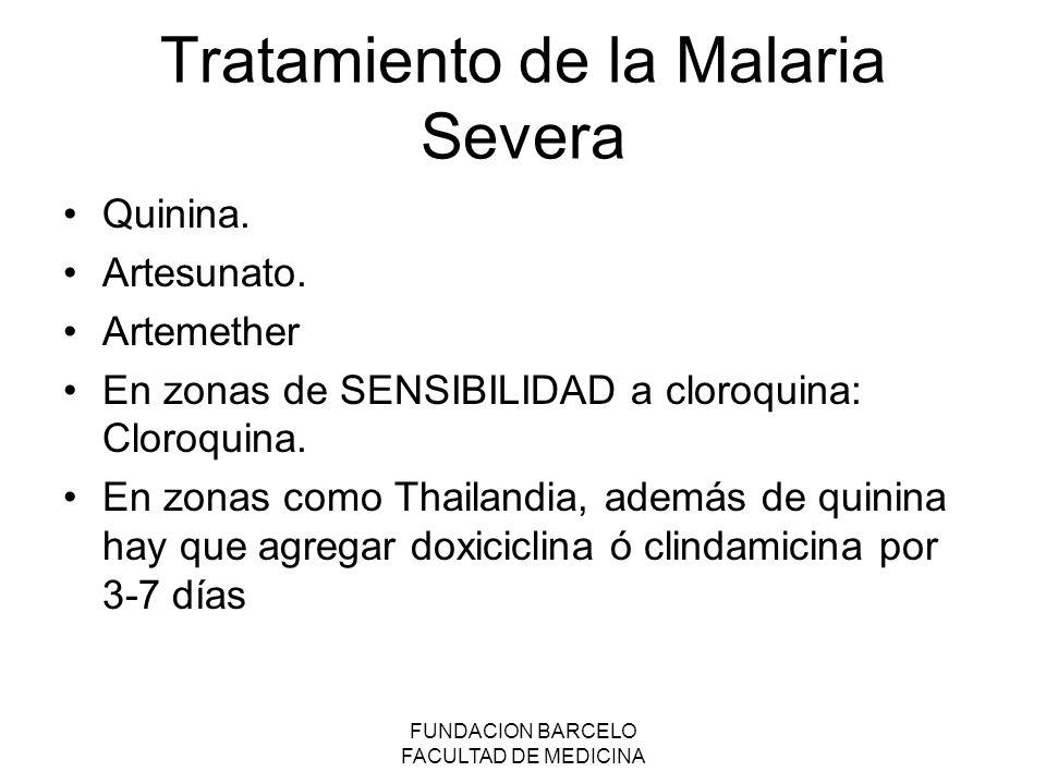 FUNDACION BARCELO FACULTAD DE MEDICINA Tratamiento de la Malaria Severa Quinina. Artesunato. Artemether En zonas de SENSIBILIDAD a cloroquina: Cloroqu
