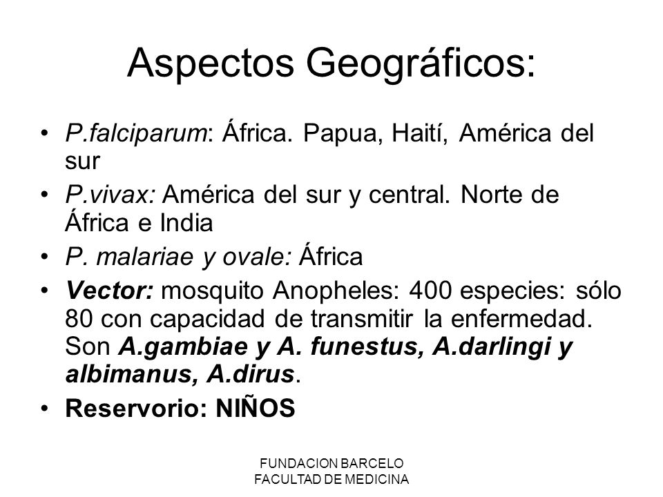 FUNDACION BARCELO FACULTAD DE MEDICINA Aspectos Geográficos: P.falciparum: África.