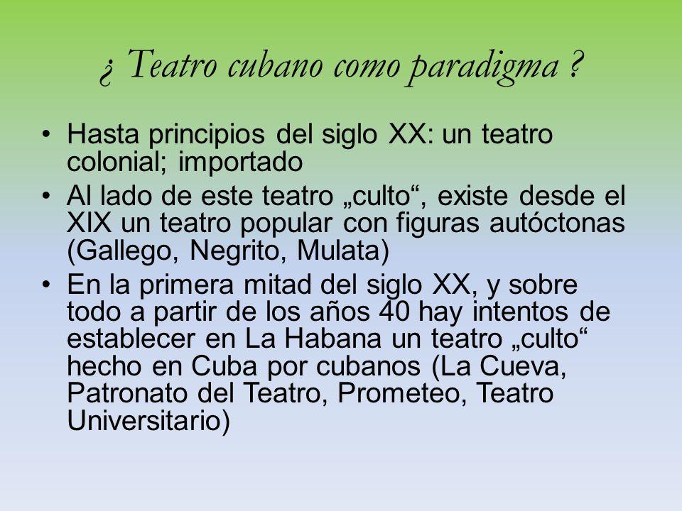 ¡ El teatro cubano como paradigma del teatro del siglo XX .