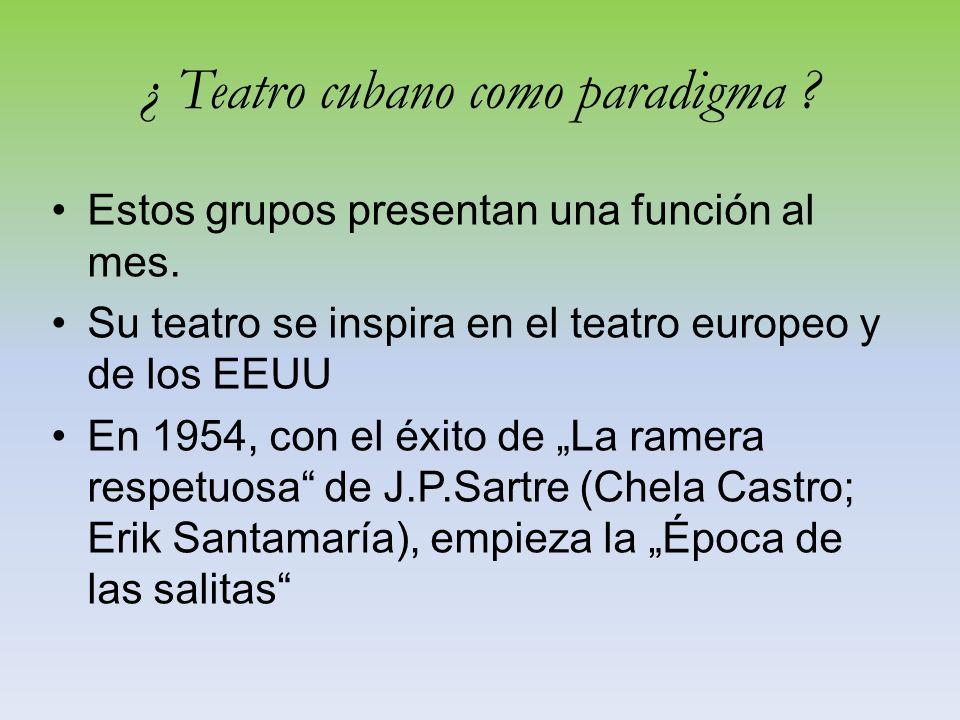 ¿ Teatro cubano como paradigma . Estos grupos presentan una función al mes.