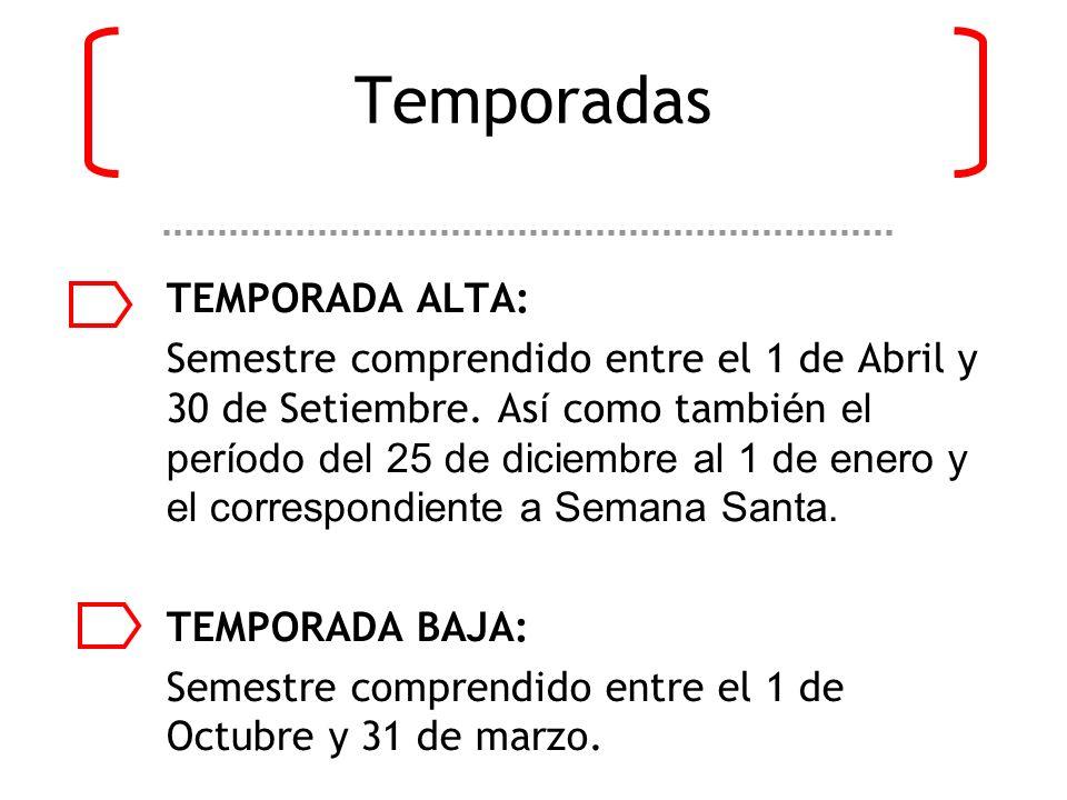 Temporadas TEMPORADA ALTA: Semestre comprendido entre el 1 de Abril y 30 de Setiembre.