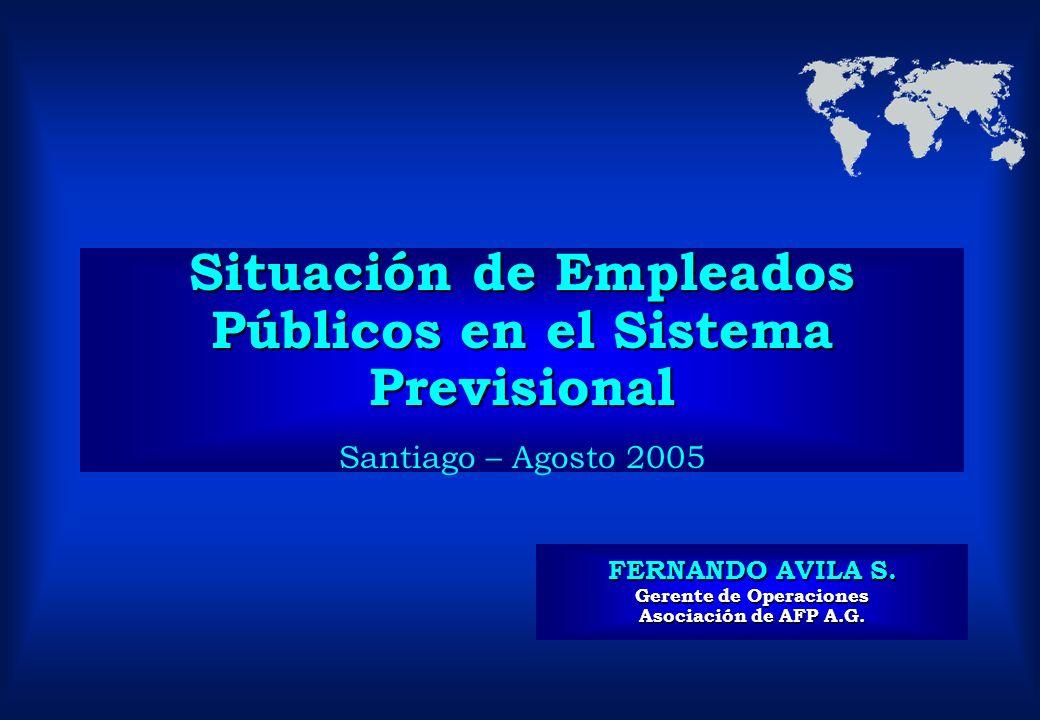 Situación de Empleados Públicos en el Sistema Previsional Situación de Empleados Públicos en el Sistema Previsional Santiago – Agosto 2005 FERNANDO AV