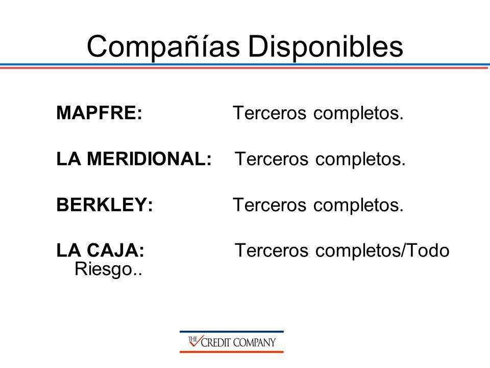 Compañías Disponibles MAPFRE: Terceros completos. LA MERIDIONAL: Terceros completos. BERKLEY: Terceros completos. LA CAJA: Terceros completos/Todo Rie