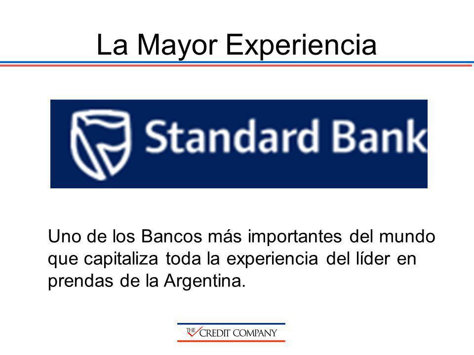 La Mayor Experiencia Uno de los Bancos más importantes del mundo que capitaliza toda la experiencia del líder en prendas de la Argentina.