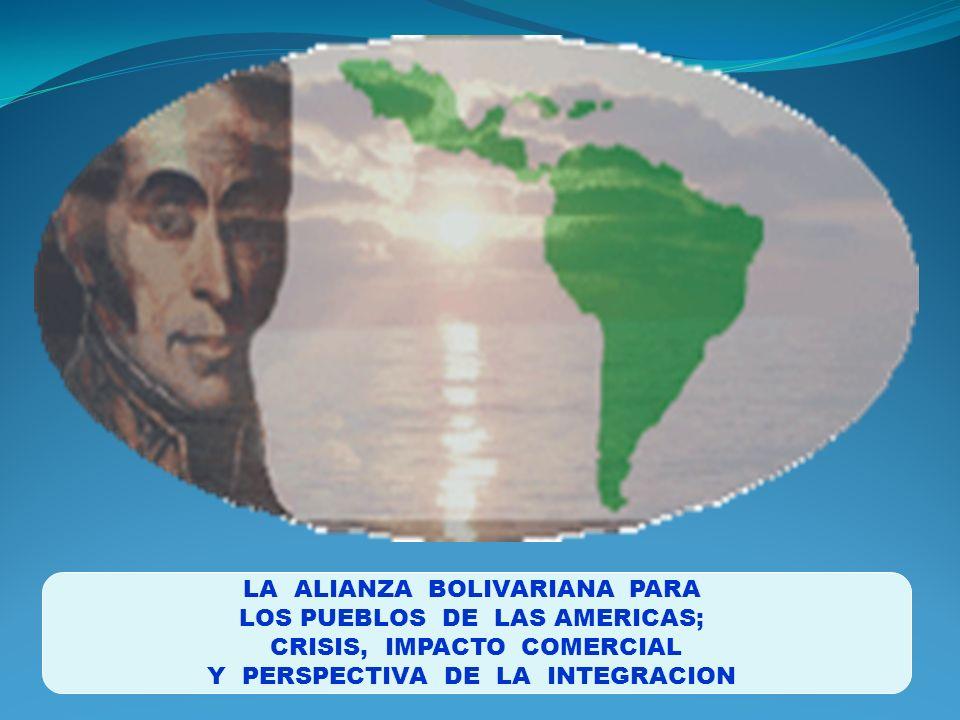 LA ALIANZA BOLIVARIANA PARA LOS PUEBLOS DE LAS AMERICAS; CRISIS, IMPACTO COMERCIAL Y PERSPECTIVA DE LA INTEGRACION
