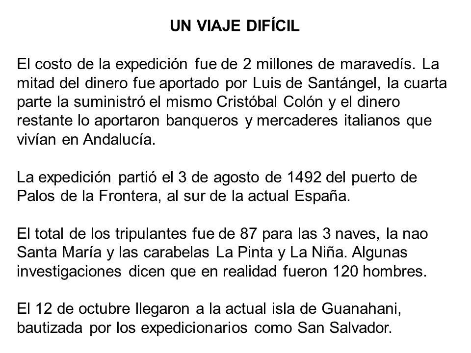UN VIAJE DIFÍCIL El costo de la expedición fue de 2 millones de maravedís. La mitad del dinero fue aportado por Luis de Santángel, la cuarta parte la