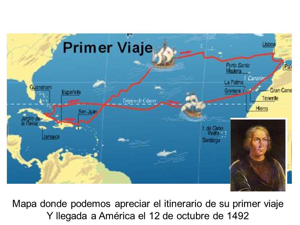Mapa donde podemos apreciar el itinerario de su primer viaje Y llegada a América el 12 de octubre de 1492