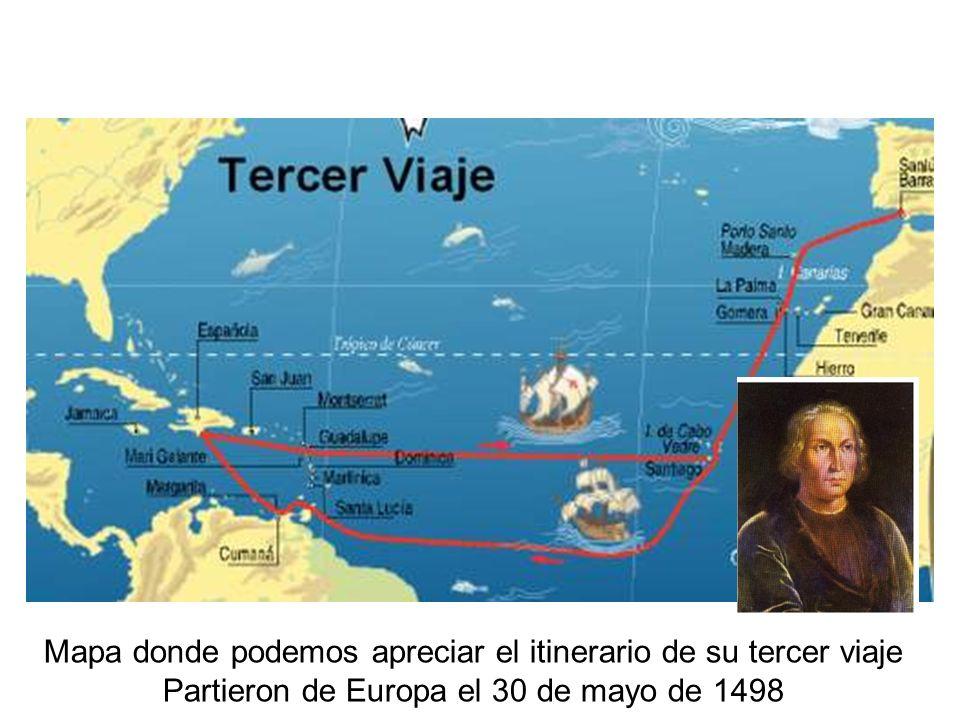 Mapa donde podemos apreciar el itinerario de su tercer viaje Partieron de Europa el 30 de mayo de 1498