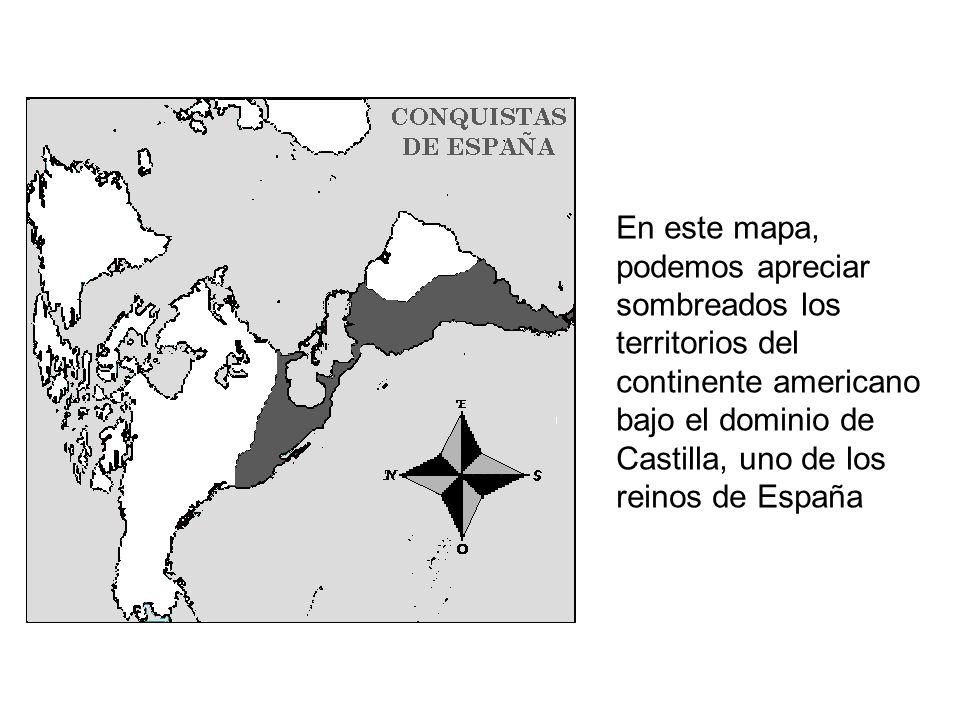 En este mapa, podemos apreciar sombreados los territorios del continente americano bajo el dominio de Castilla, uno de los reinos de España