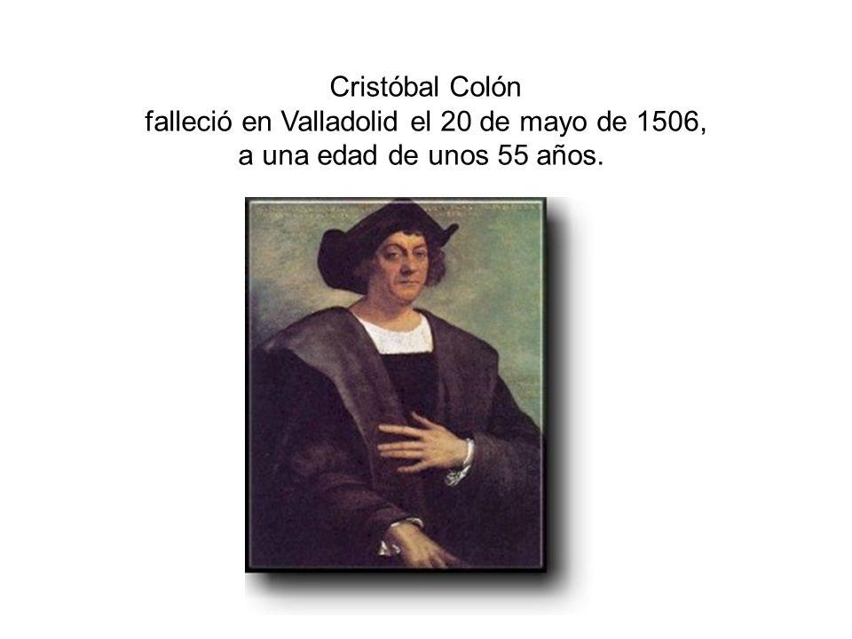 Cristóbal Colón falleció en Valladolid el 20 de mayo de 1506, a una edad de unos 55 años.
