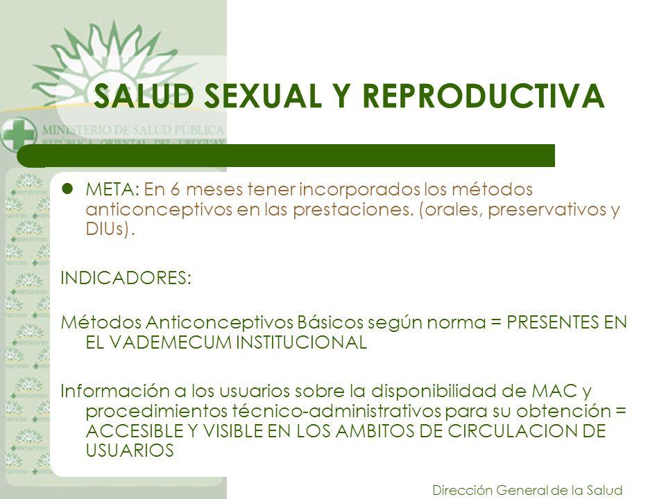 Dirección General de la Salud SALUD SEXUAL Y REPRODUCTIVA META: En 6 meses tener incorporados los métodos anticonceptivos en las prestaciones.