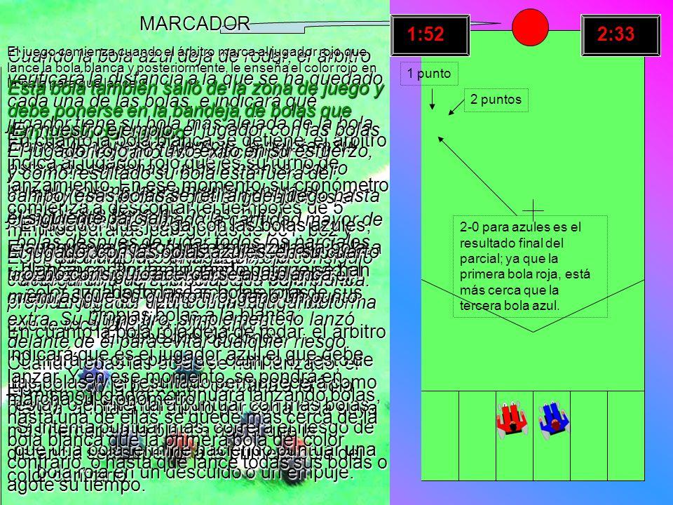 Cuando la bola azul deja de rodar, el árbitro verificará la distancia a la que se ha quedado cada una de las bolas, e indicará qué jugador tiene su bo