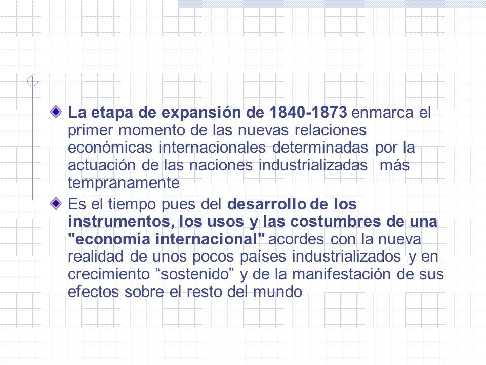 La etapa de expansión de 1840-1873 enmarca el primer momento de las nuevas relaciones económicas internacionales determinadas por la actuación de las