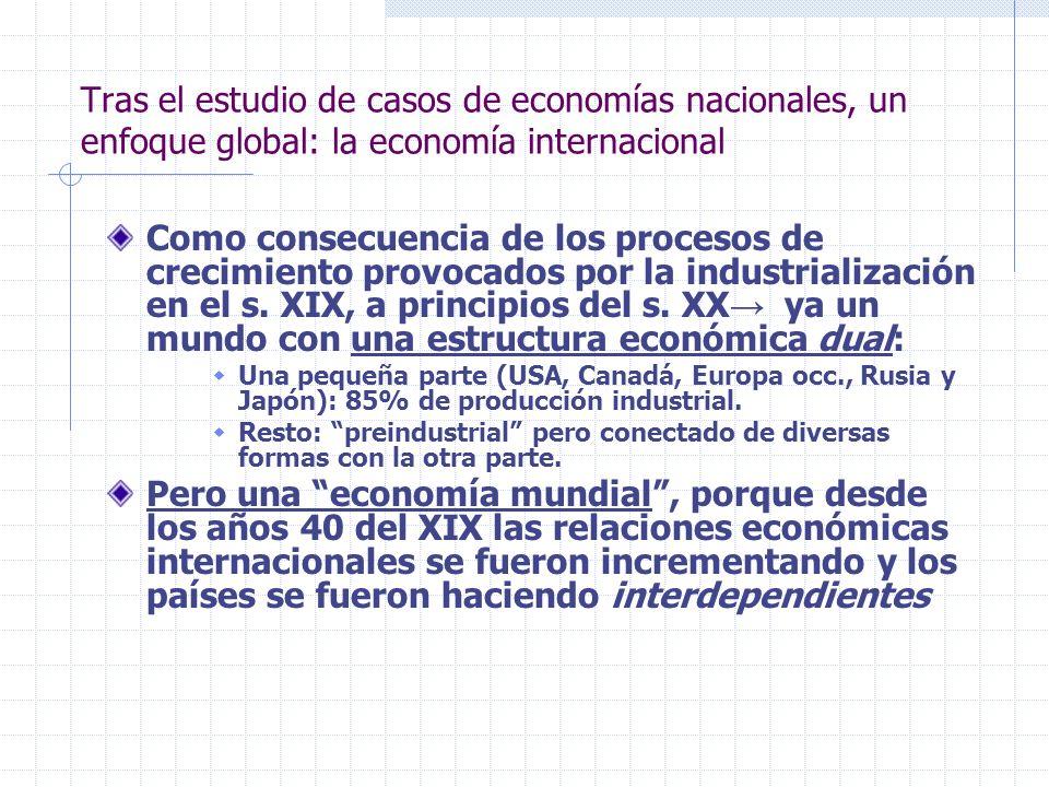 Tras el estudio de casos de economías nacionales, un enfoque global: la economía internacional Como consecuencia de los procesos de crecimiento provoc