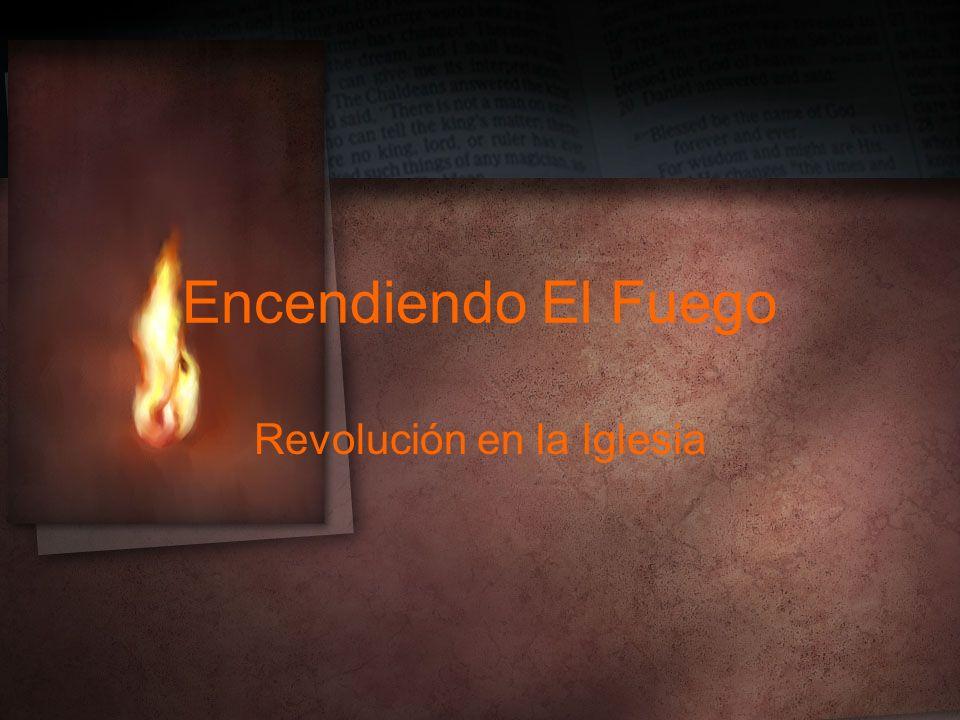 Encendiendo El Fuego Revolución en la Iglesia