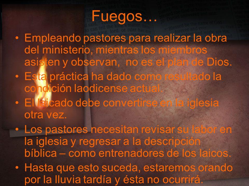 Fuegos… Empleando pastores para realizar la obra del ministerio, mientras los miembros asisten y observan, no es el plan de Dios.