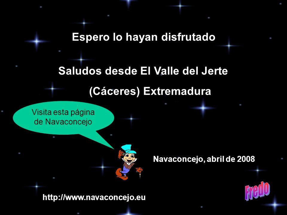 Espero lo hayan disfrutado Saludos desde El Valle del Jerte (Cáceres) Extremadura Navaconcejo, abril de 2008 Visita esta página de Navaconcejo http://www.navaconcejo.eu