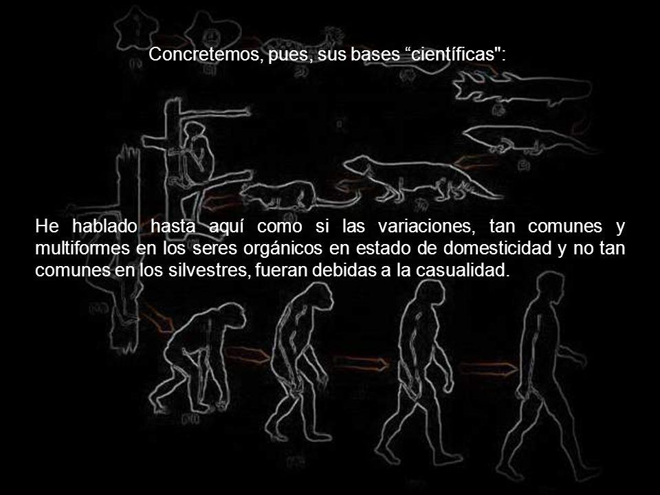 Los descubrimientos de Darwin quedan resumidos en los dos conceptos (más bien axiomas) que hoy constituyen el dogma central de la Biología: El azar co