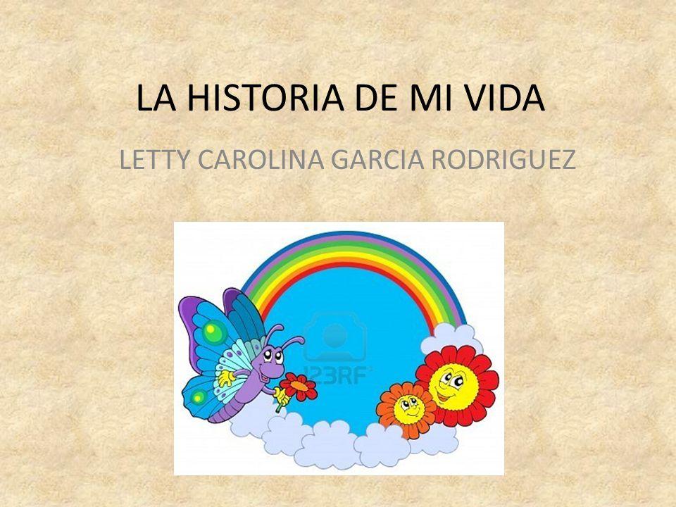 LA HISTORIA DE MI VIDA LETTY CAROLINA GARCIA RODRIGUEZ
