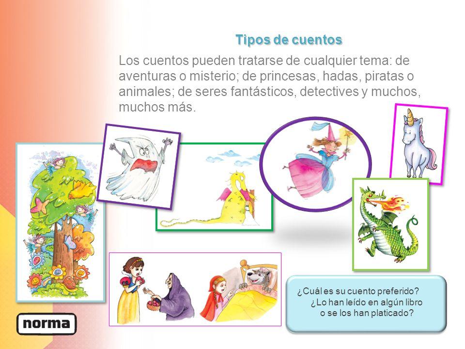 Los cuentos pueden tratarse de cualquier tema: de aventuras o misterio; de princesas, hadas, piratas o animales; de seres fantásticos, detectives y mu