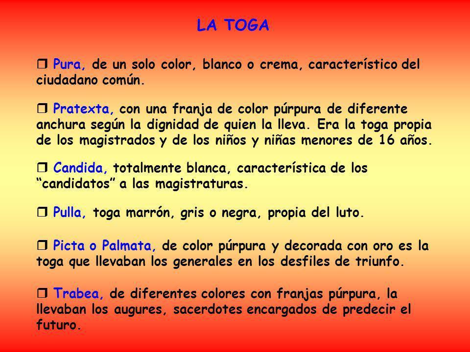 LA TOGA Pura, de un solo color, blanco o crema, característico del ciudadano común. Pratexta, con una franja de color púrpura de diferente anchura seg