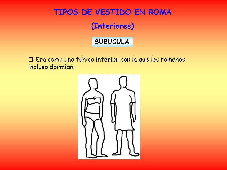 TIPOS DE VESTIDO EN ROMA (Interiores) FASCIA PECTORALIS Era el precursor del sujetador.