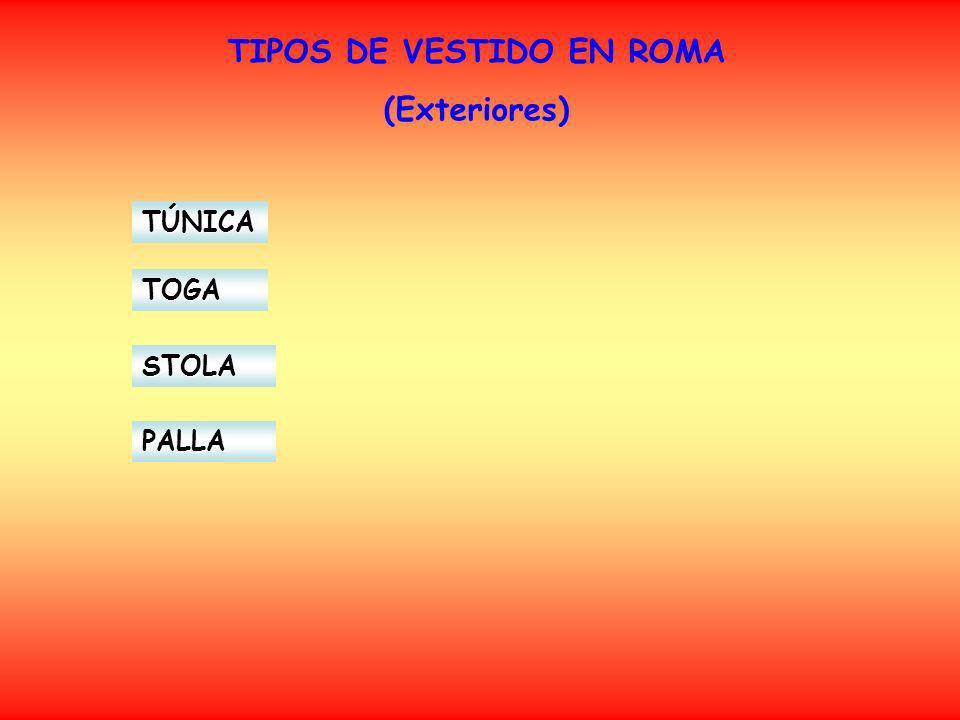 TIPOS DE VESTIDO EN ROMA (Exteriores) TÚNICA TOGA STOLA PALLA