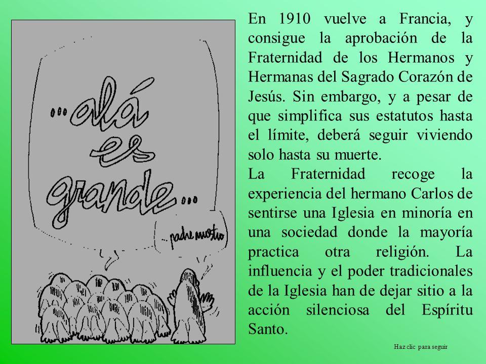 Haz clic para seguir En 1910 vuelve a Francia, y consigue la aprobación de la Fraternidad de los Hermanos y Hermanas del Sagrado Corazón de Jesús. Sin