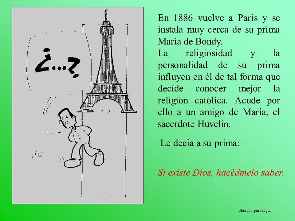 Haz clic para seguir En 1886 vuelve a París y se instala muy cerca de su prima María de Bondy. La religiosidad y la personalidad de su prima influyen