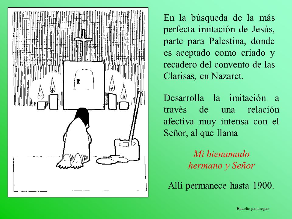 Haz clic para seguir En la búsqueda de la más perfecta imitación de Jesús, parte para Palestina, donde es aceptado como criado y recadero del convento