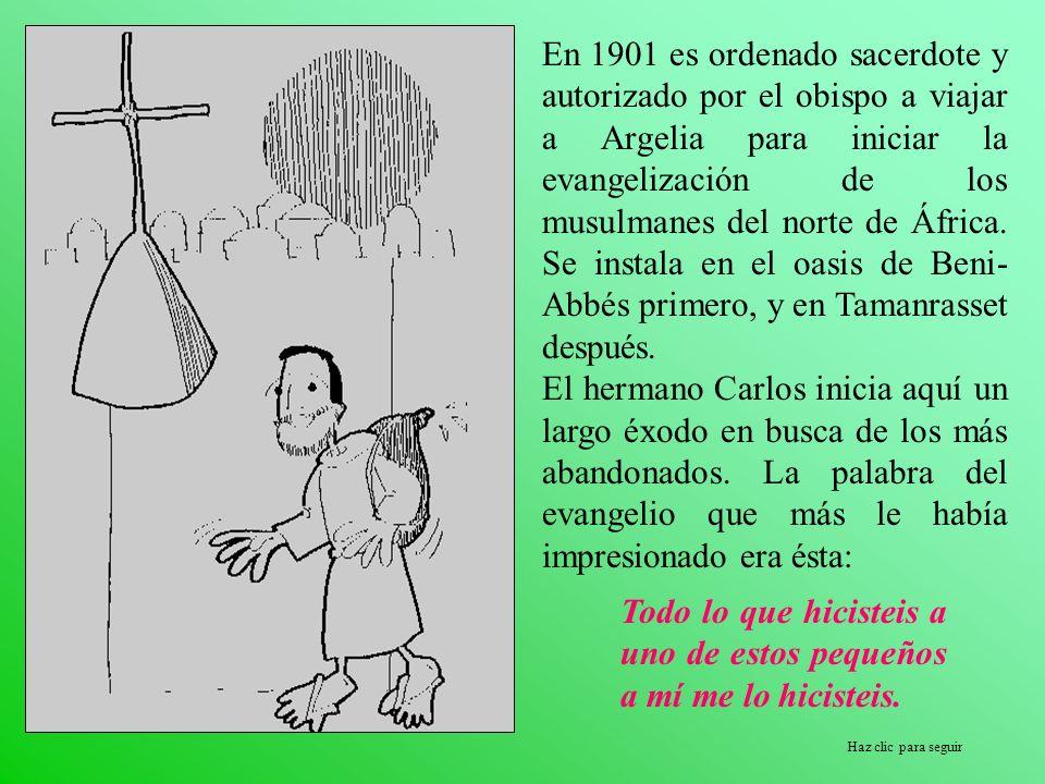 Haz clic para seguir En 1901 es ordenado sacerdote y autorizado por el obispo a viajar a Argelia para iniciar la evangelización de los musulmanes del