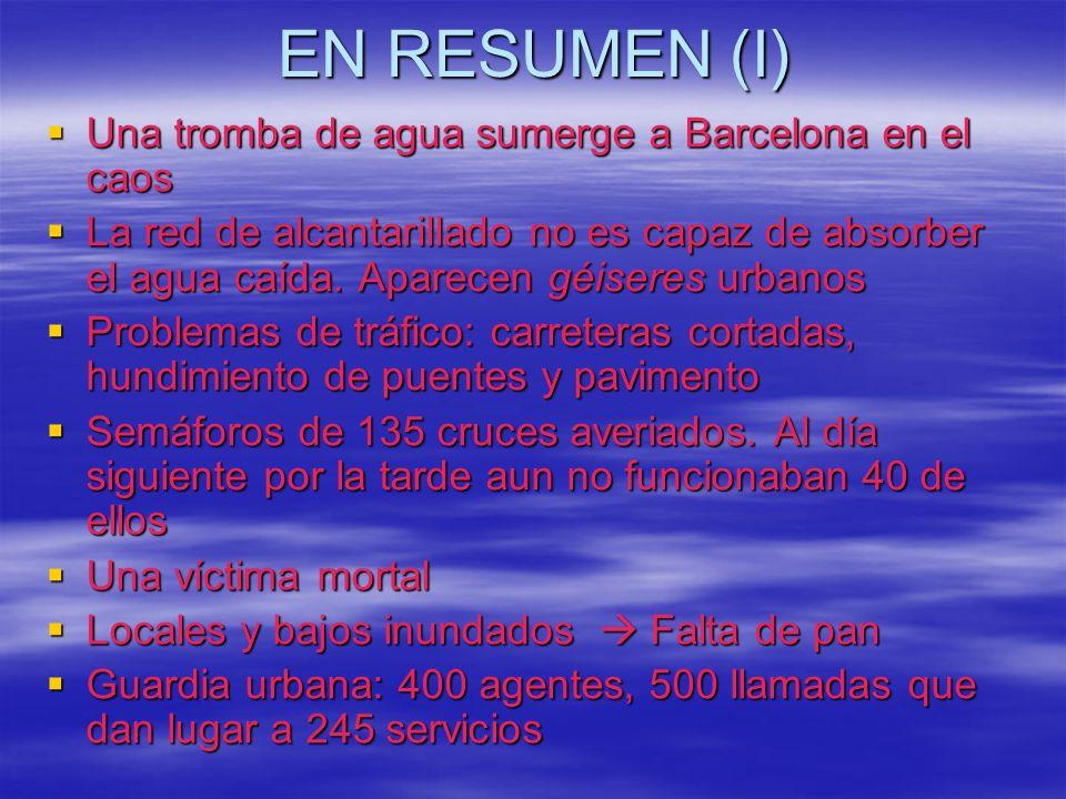 EN RESUMEN (I) Una tromba de agua sumerge a Barcelona en el caos Una tromba de agua sumerge a Barcelona en el caos La red de alcantarillado no es capa