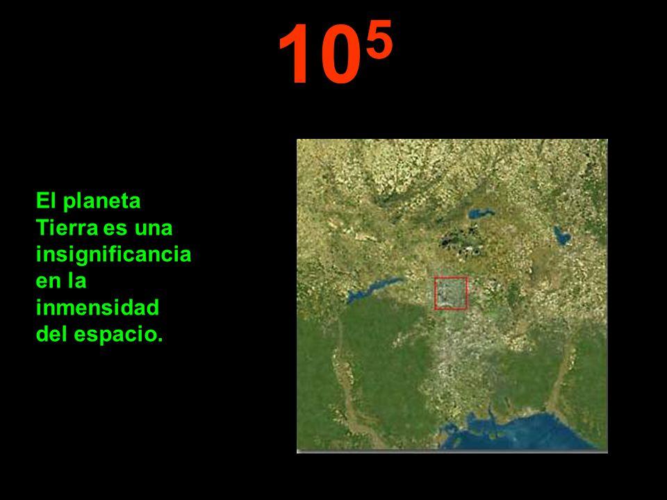 10 5 El planeta Tierra es una insignificancia en la inmensidad del espacio.