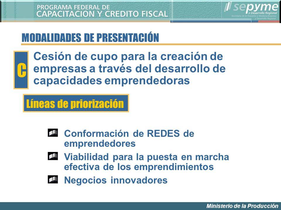 Ministerio de la Producción MODALIDADES DE PRESENTACIÓN Líneas de priorización C Cesión de cupo para la creación de empresas a través del desarrollo d