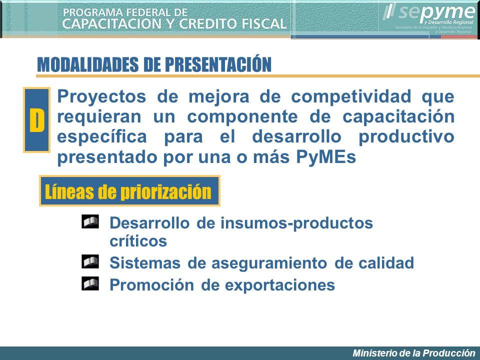 Ministerio de la Producción MODALIDADES DE PRESENTACIÓN Líneas de priorización D Proyectos de mejora de competividad que requieran un componente de ca