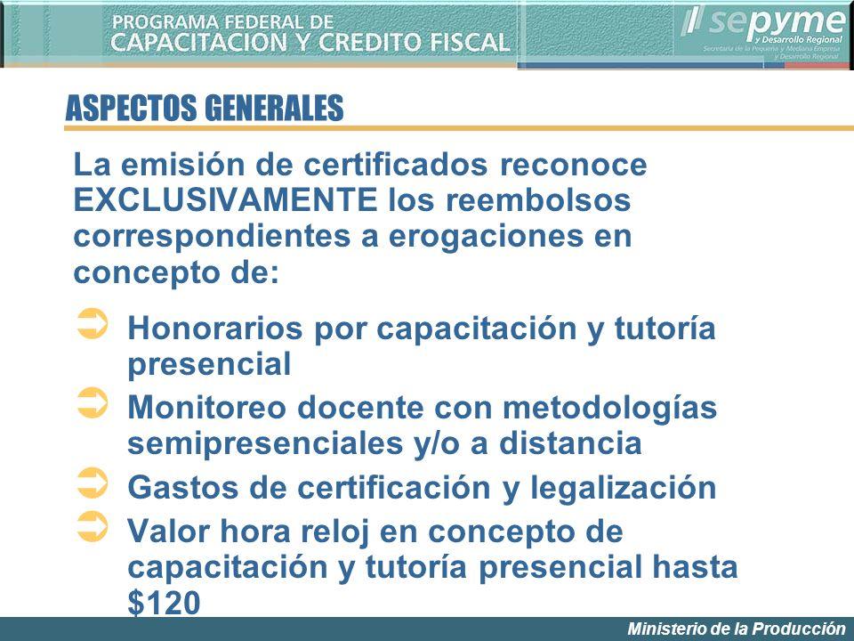 Ministerio de la Producción La emisión de certificados reconoce EXCLUSIVAMENTE los reembolsos correspondientes a erogaciones en concepto de: Honorario