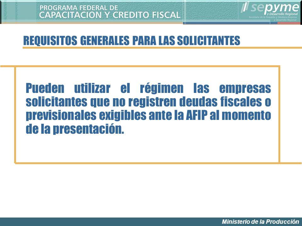 Ministerio de la Producción Pueden utilizar el régimen las empresas solicitantes que no registren deudas fiscales o previsionales exigibles ante la AFIP al momento de la presentación.