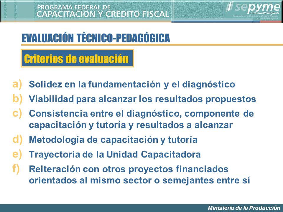 Ministerio de la Producción a) Solidez en la fundamentación y el diagnóstico b) Viabilidad para alcanzar los resultados propuestos c) Consistencia ent