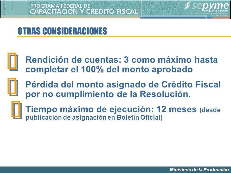 Ministerio de la Producción OTRAS CONSIDERACIONES Rendición de cuentas: 3 como máximo hasta completar el 100% del monto aprobado Pérdida del monto asignado de Crédito Fiscal por no cumplimiento de la Resolución.