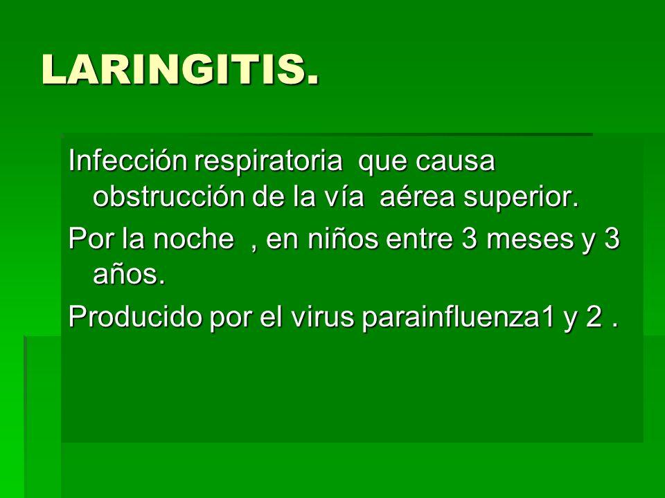 DIAGNÓSTICO : 1.Clínica : dificultad respiratoria + estridor inspiratorio+tos perruna + afonia, con o sin cuadro catarral previo.