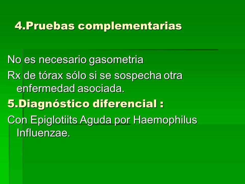 4.Pruebas complementarias No es necesario gasometria Rx de tórax sólo si se sospecha otra enfermedad asociada.