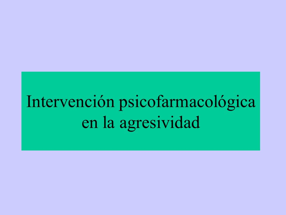 Intervención psicofarmacológica en la agresividad