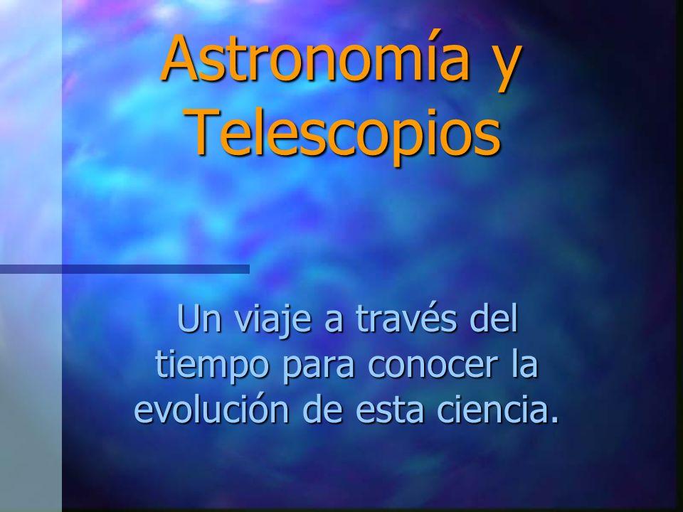 Astronomía y Telescopios Un viaje a través del tiempo para conocer la evolución de esta ciencia.