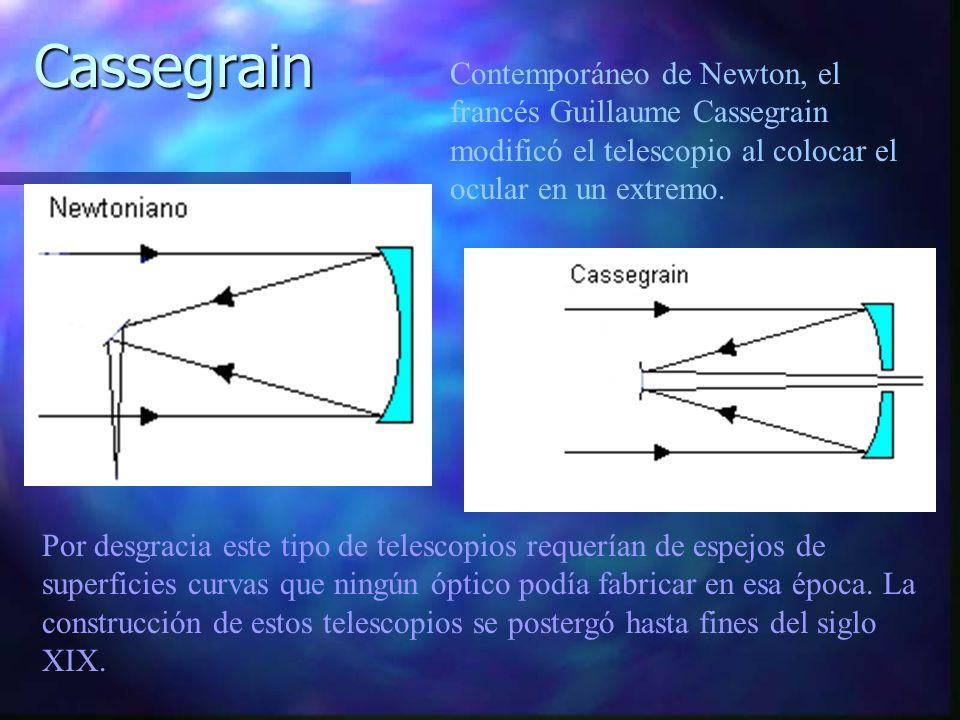 Contemporáneo de Newton, el francés Guillaume Cassegrain modificó el telescopio al colocar el ocular en un extremo. Por desgracia este tipo de telesco